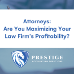 Attorneys: Are You Maximizing Your Law Firm's Profitability?